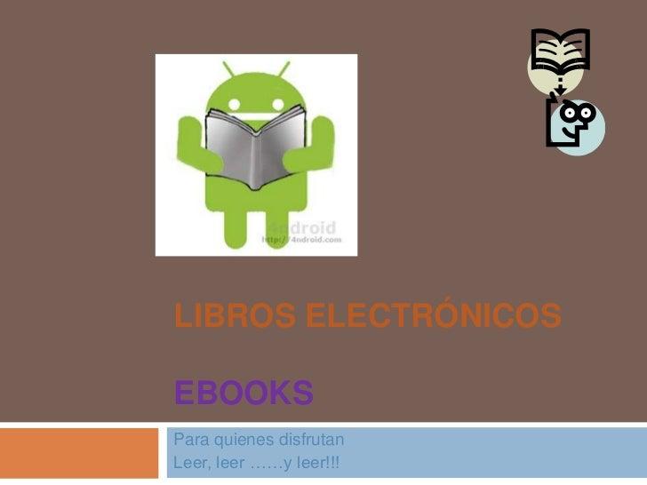 LIBROS ELECTRÓNICOSEBOOKSPara quienes disfrutanLeer, leer ……y leer!!!