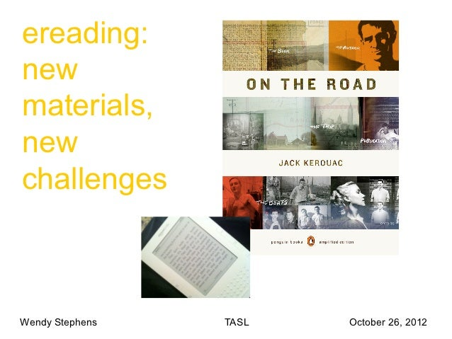 ereading:newmaterials,newchallengesWendy Stephens   TASL   October 26, 2012