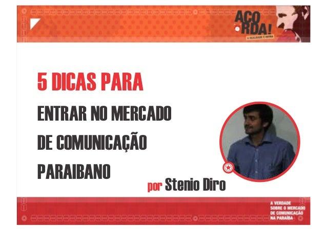 por Stenio Diro 5 DICAS PARA ENTRAR NO MERCADO DE COMUNICAÇÃO PARAIBANO