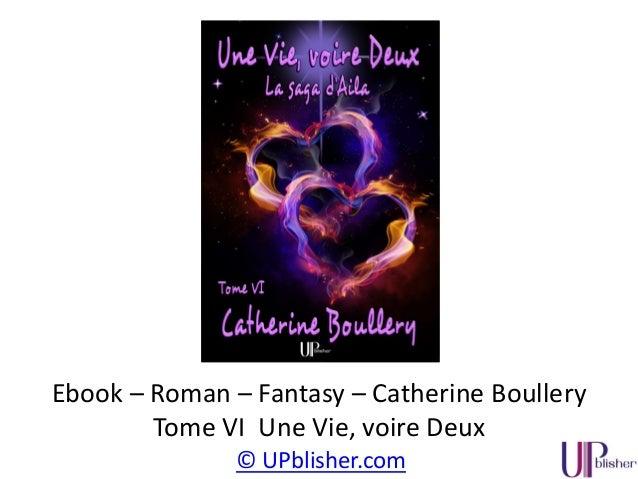© UPblisher.com Ebook – Roman – Fantasy – Catherine Boullery Tome V La Porte des Temps