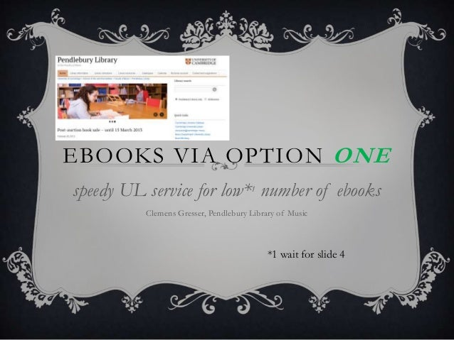 EBOOKS VIA OPTION ONEspeedy UL service for low*1 number of ebooks          Clemens Gresser, Pendlebury Library of Music   ...