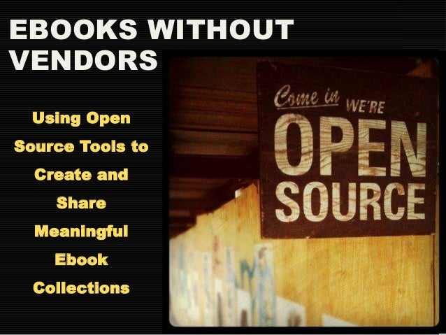 EBOOKS WITHOUT  VENDORS  Using Open  Source Tools to  Create and  Share  Meaningful  Ebook  Collections