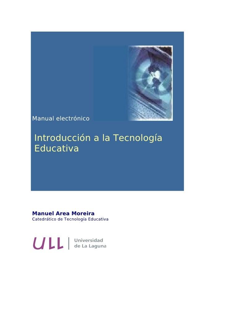 Manual electrónicoIntroducción a la TecnologíaEducativaManuel Area MoreiraCatedrático de Tecnología Educativa