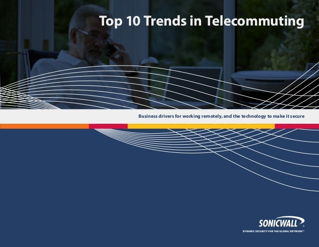 Top 10 Trends in Telecommuting  Business drivers for working remotely, and the technology to make it secure