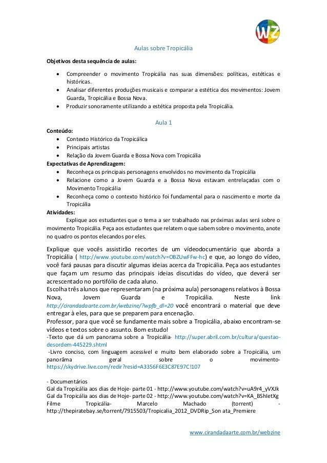 www.cirandadaarte.com.br/webzine Aulas sobre Tropicália Objetivos desta sequência de aulas:  Compreender o movimento Trop...