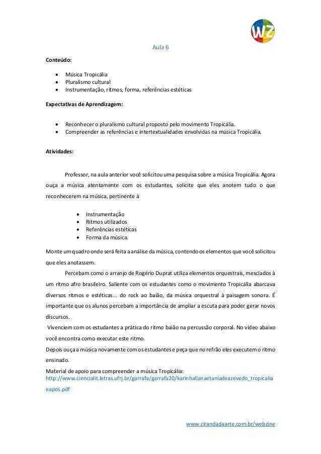 www.cirandadaarte.com.br/webzine Aula 6 Conteúdo:  Música Tropicália  Pluralismo cultural  Instrumentação, ritmos, form...