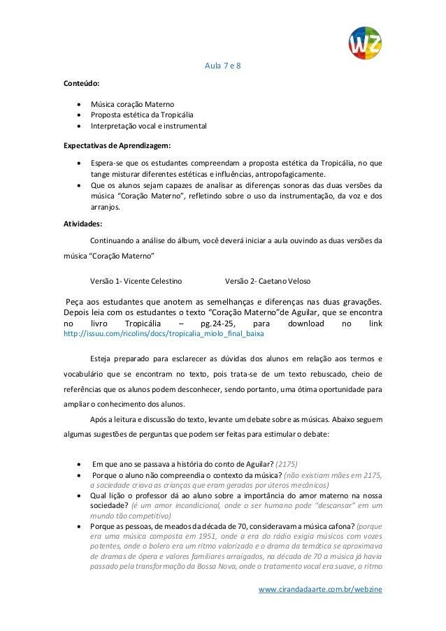 www.cirandadaarte.com.br/webzine Aula 7 e 8 Conteúdo:  Música coração Materno  Proposta estética da Tropicália  Interpr...