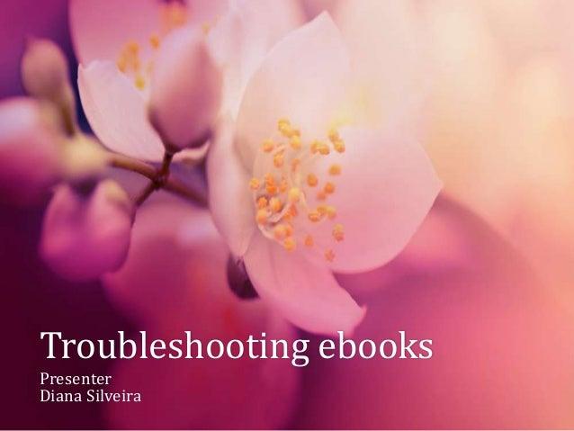 Troubleshooting ebooksPresenterDiana Silveira