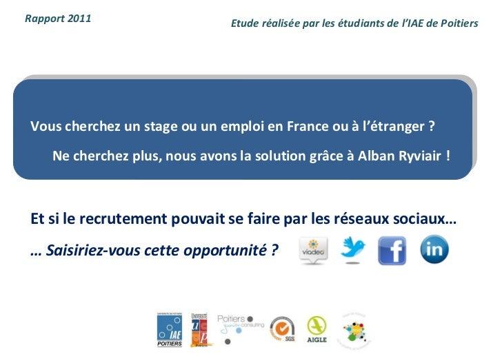 Rapport 2011                    Etude réalisée par les étudiants de l'IAE de Poitiers Vous cherchez un stage ou un emploi ...