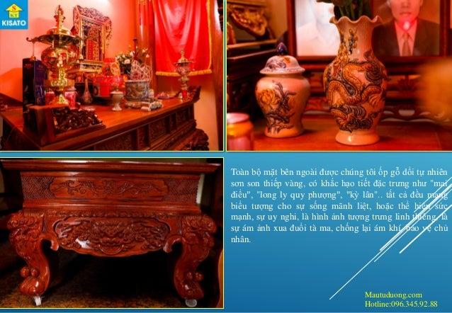 Mautuduong.com Hotline:096.345.92.88 Toàn bộ mặt bên ngoài được chúng tôi ốp gỗ dổi tự nhiên sơn son thiếp vàng, có khắc h...