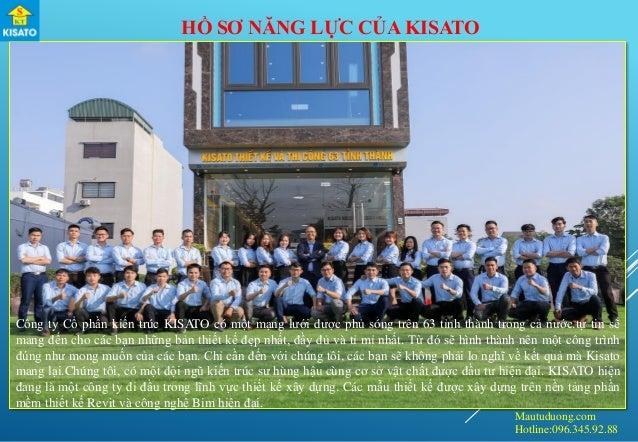 Mautuduong.com Hotline:096.345.92.88 HỒ SƠ NĂNG LỰC CỦA KISATO Công ty Cổ phần kiến trúc KISATO có một mạng lưới được phủ ...