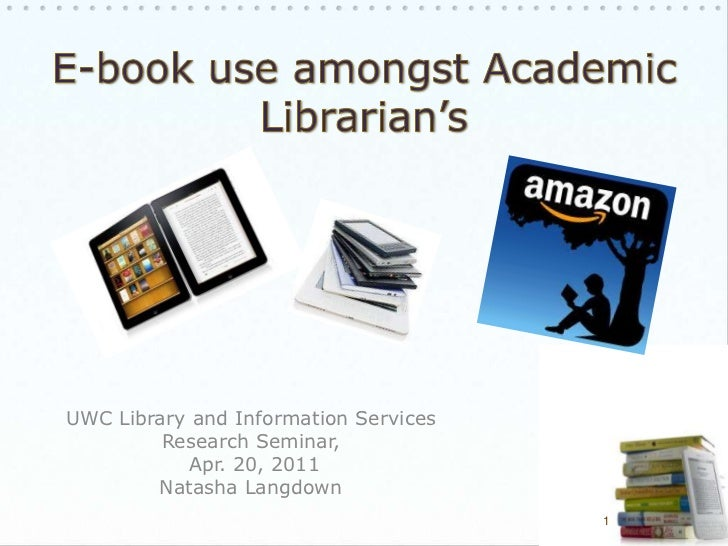 E-book use amongst Academic Librarian's<br />UWC Library and Information Services <br />Research Seminar,<br /> Apr. 20, 2...