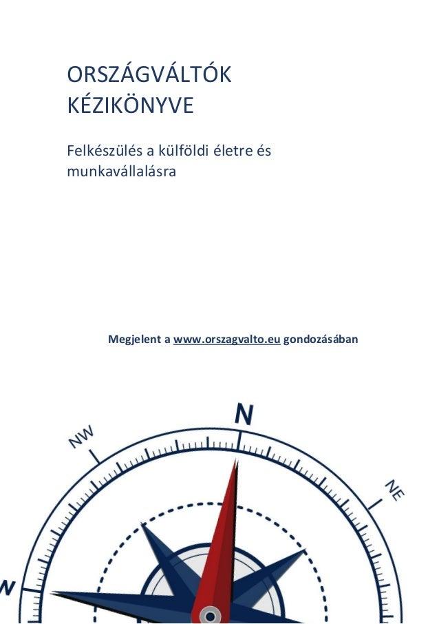 Partner az országváltásban – www.orszagvalto.eu 0 ORSZÁGVÁLTÓK KÉZIKÖNYVE Felkészülés a külföldi életre és munkavállalásra...