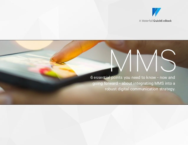 MMS6 essential points you need to know - now and going forward - about integrating MMS into a robust digital communication...