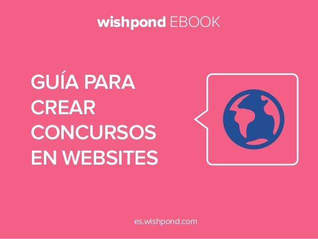 wishpond EBOOK  GUÍA PARA CREAR CONCURSOS EN WEBSITES es.wishpond.com