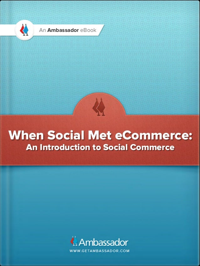 An Ambassador eBookWhen Social Met eCommerce:  An Introduction to Social Commerce