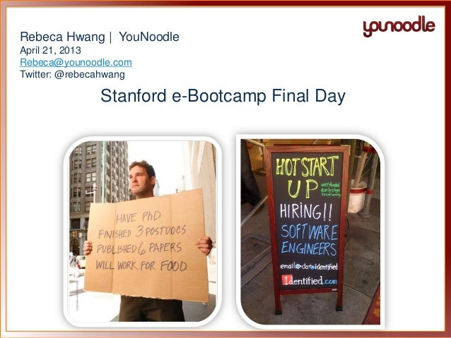 Rebeca Hwang | YouNoodleApril 21, 2013Rebeca@younoodle.comTwitter: @rebecahwangStanford e-Bootcamp Final Day
