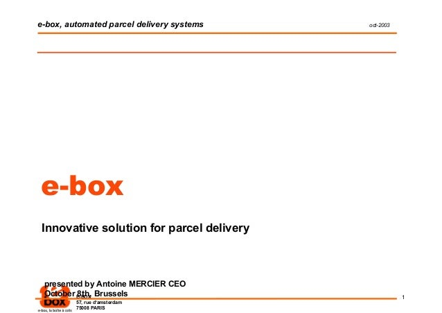 e-box, automated parcel delivery systems   oct-2003e-box Innovative solution for parcel delivery presented by Antoine MERC...