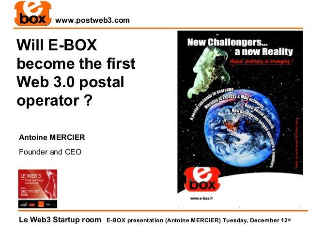 www.postweb3.comWill E-BOXbecome the firstWeb 3.0 postaloperator ?Antoine MERCIERFounder and CEOLe Web3 Startup room   E-B...