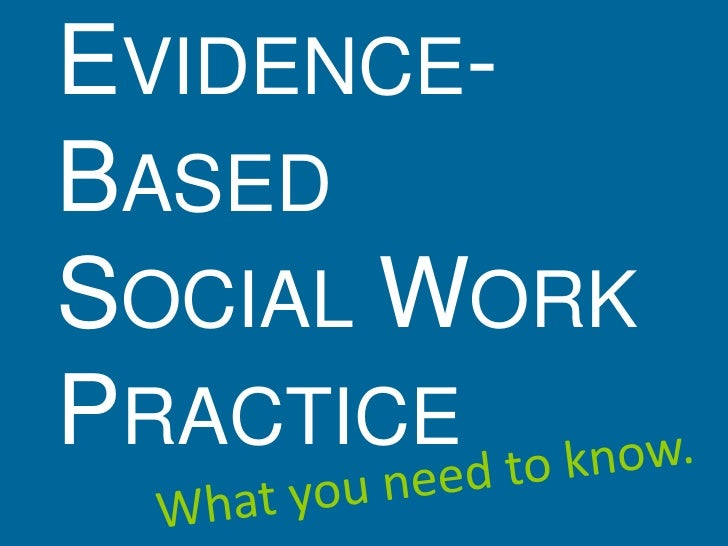 EVIDENCE-BASEDSOCIAL WORKPRACTICE