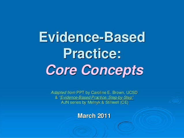 concept of evidence based practice The roots of evidence-based practice are in evidence-based medicine the history of evidence-based medicine has been well documented and includes primitive experiments to test the effectiveness of practices such as bloodletting (claridge and fabian, 2005.