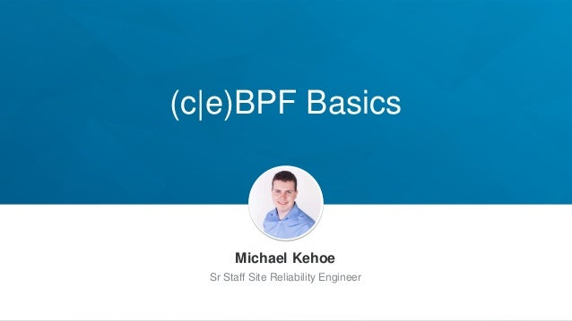 (c e)BPF Basics Michael Kehoe Sr Staff Site Reliability Engineer