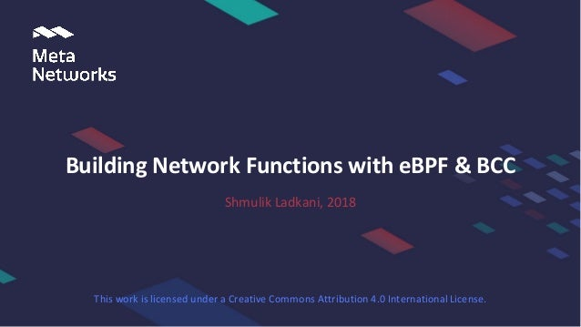 Shmulik Ladkani, 2018 Building Network Functions with eBPF & BCC This work is licensed under a Creative Commons Attributio...