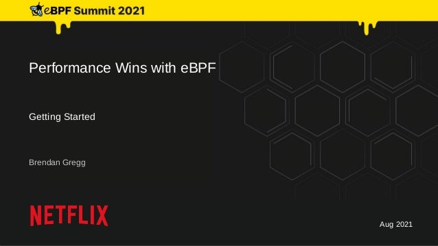 Performance Wins with eBPF Getting Started Brendan Gregg Aug 2021