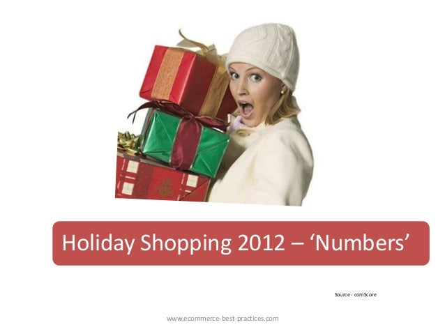 Holiday Shopping 2012 – 'Numbers'                                            Source - comScore         www.ecommerce-best-...