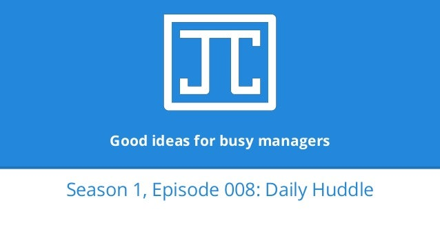Good ideas for busy managers Season 1, Episode 008: Daily Huddle