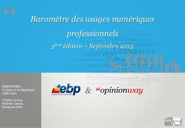 Baromètre des usages numériques professionnels 3ème édition – Septembre 2013 OpinionWay 15 place de la République 75003 Pa...