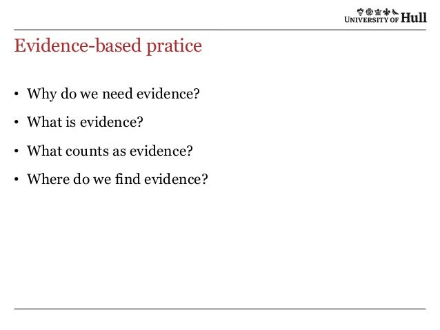 What counts as evidence? • The outcome of systematic enquiry