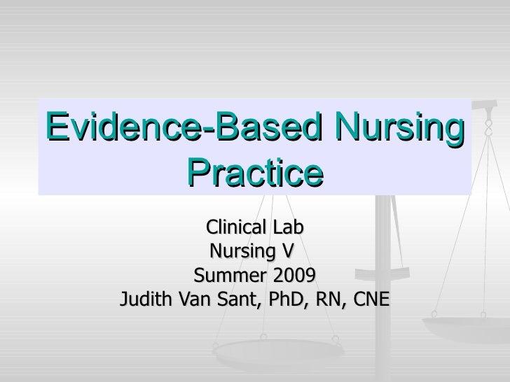 Evidence-Based Nursing        Practice              Clinical Lab              Nursing V            Summer 2009    Judith V...