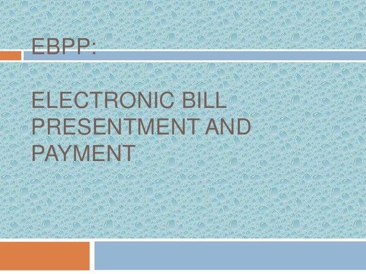 EBPP:  ELECTRONIC BILL PRESENTMENT AND PAYMENT