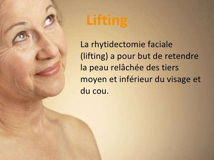 <ul><li>La rhytidectomie faciale (lifting) a pour but de retendre la peau relâchée des tiers moyen et inférieur du visage ...