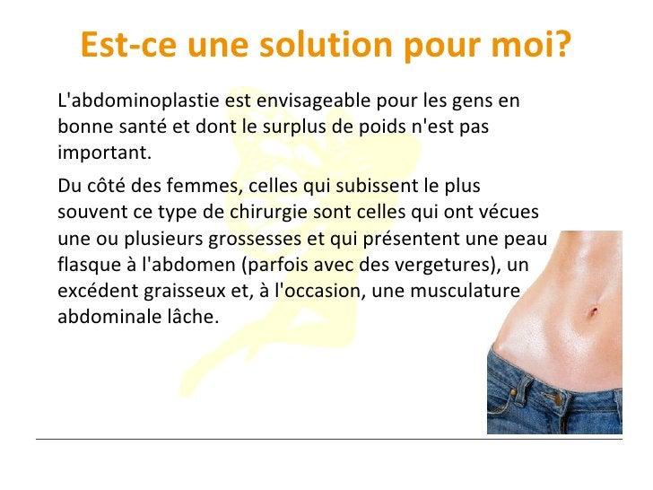 Est-ce une solution pour moi? L'abdominoplastie est envisageable pour les gens en bonne santé et dont le surplus de poids ...