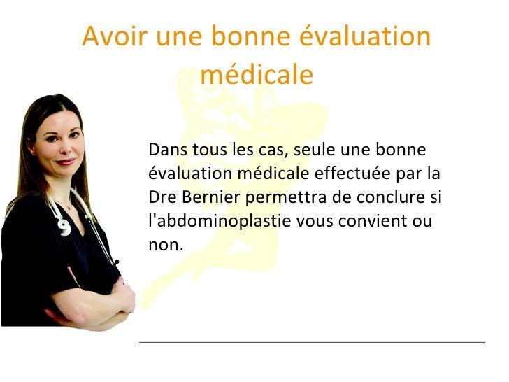 Avoir une bonne évaluation médicale Dans tous les cas, seule une bonne évaluation médicale effectuée par la Dre Bernier pe...