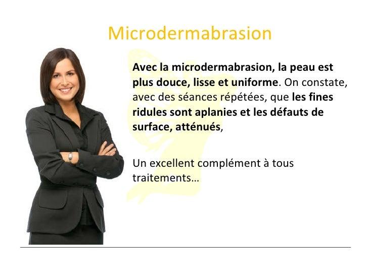 <ul><li>Avec la microdermabrasion, la peau est plus douce, lisse et uniforme . On constate, avec des séances répétées, que...