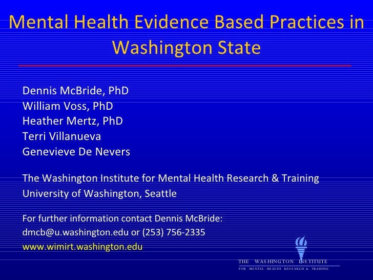 Mental Health Evidence Based Practices in Washington State Dennis McBride, PhD William Voss, PhD Heather Mertz, PhD Terri ...