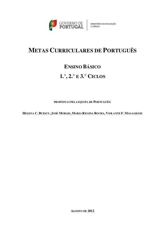 METAS CURRICULARES DE PORTUGUÊS ENSINO BÁSICO 1.°, 2.° E 3.° CICLOS PROPOSTAS PELA EQUIPA DE PORTUGUÊS: HELENA C. BUESCU, ...