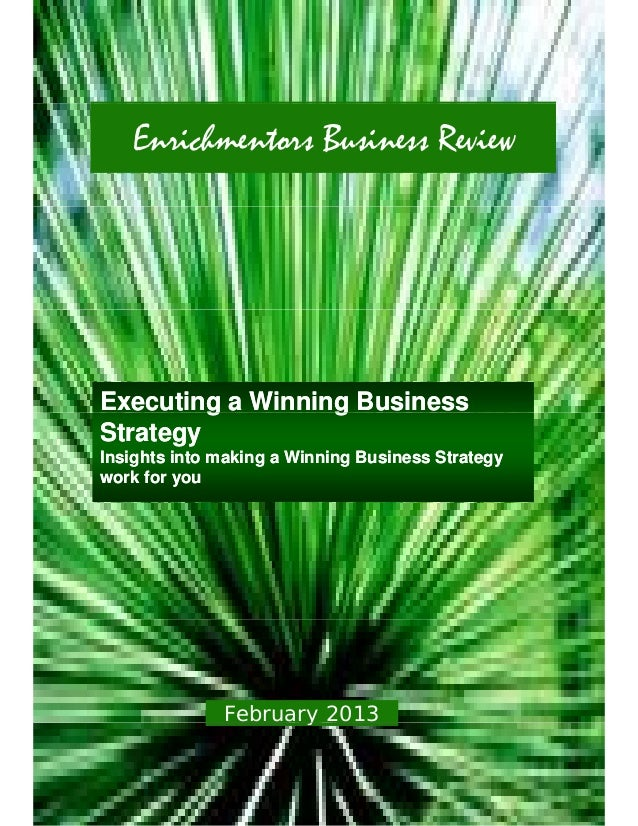 Enrichmentors Business ReviewExecuting a Winning Business         g        gStrategyInsights into making a Winning Busines...