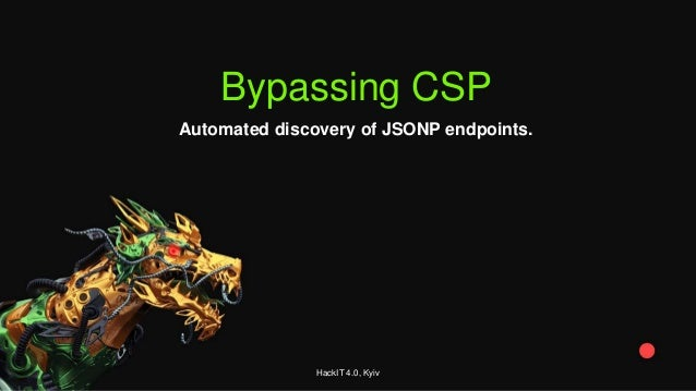 Bypassing CSP Automated discovery of JSONP endpoints. HackIT 4.0, Kyiv
