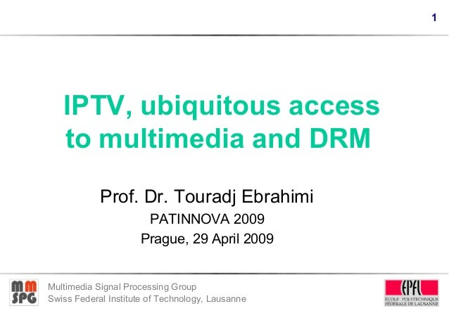 1 Multimedia Signal Processing Group Swiss Federal Institute of Technology, Lausanne IPTV, ubiquitous access to multimedia...