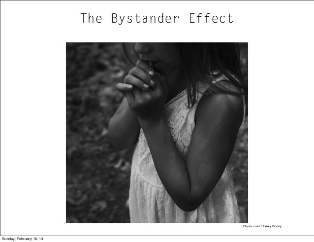 The Bystander Effect  Photo credit: Emily Braley Sunday, February 16, 14