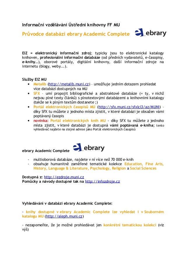 Informační vzdělávání Ústřední knihovny FF MUPrůvodce databází ebrary Academic CompleteEIZ = elektronický informační zdroj...