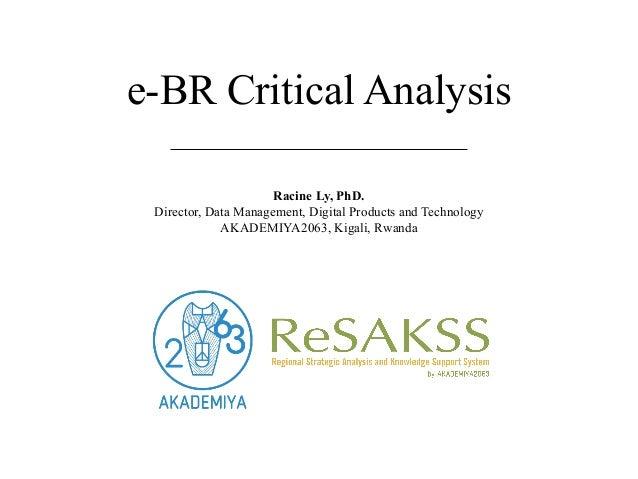 e-BR Critical Analysis Racine Ly, PhD. Director, Data Management, Digital Products and Technology AKADEMIYA2063, Kigali, R...