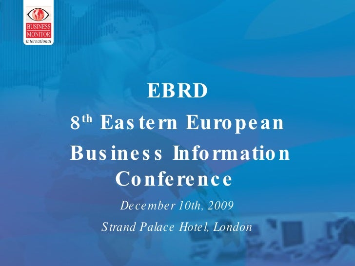 This can be your title page EBRD 8 th  Eastern European Business Information Conference   December 10th, 2009 Strand Palac...