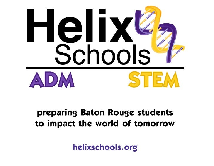 Mission of Helix Schools !   To provide the greater Baton     Rouge region with a student-     centered learning place tha...