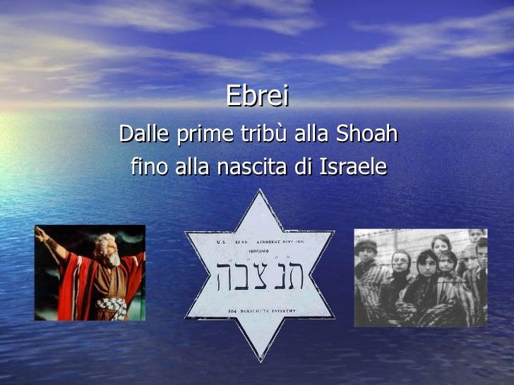 Ebrei Dalle prime tribù alla Shoah fino alla nascita di Israele