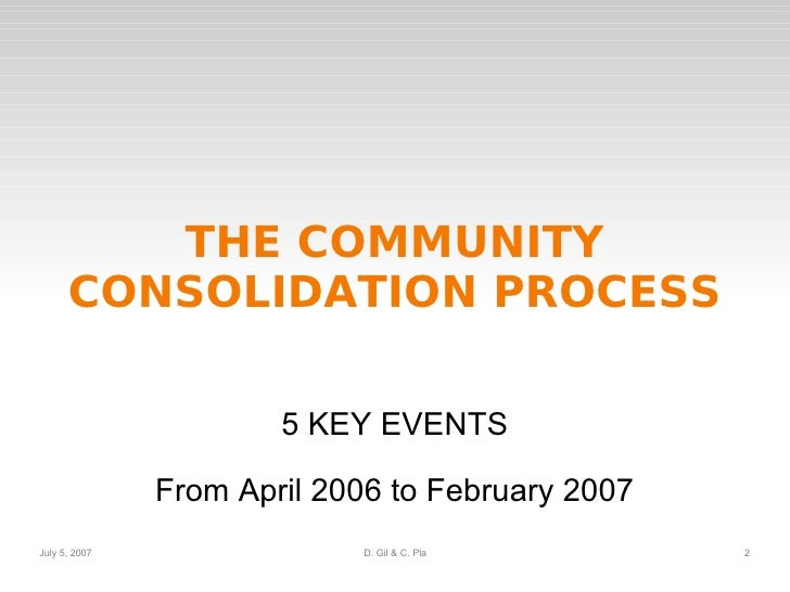 THE COMMUNITY CONSOLIDATION PROCESS 5 KEY EVENTS From April 2006 to February 2007